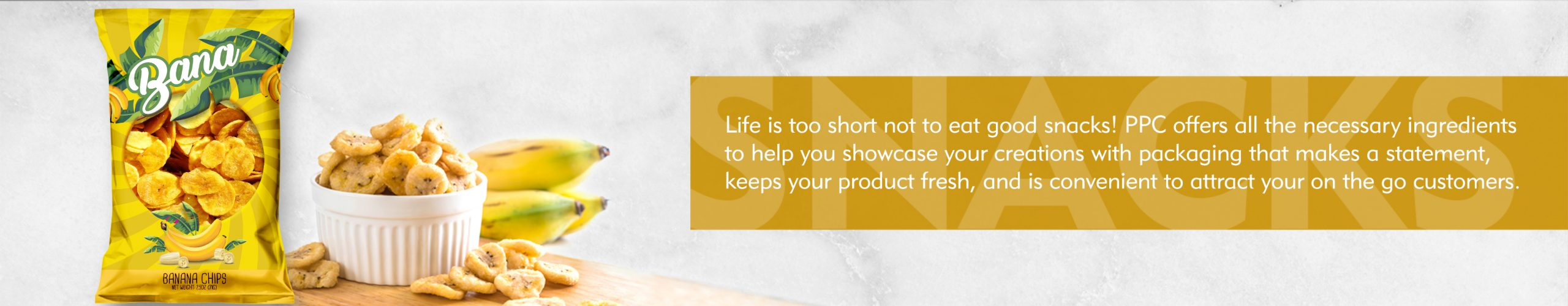 Snacks banner life is too short to not eat good snacks! PPC offers all the necessary ingredients to help you showcase your creations with packaging that makes a statement, keeps your product fresh